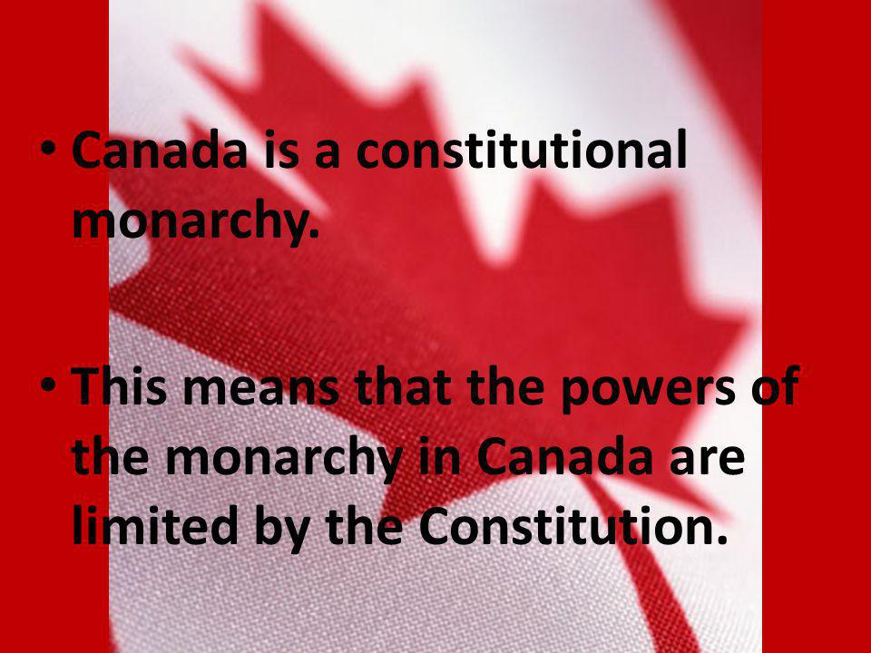 Canada is a constitutional monarchy.