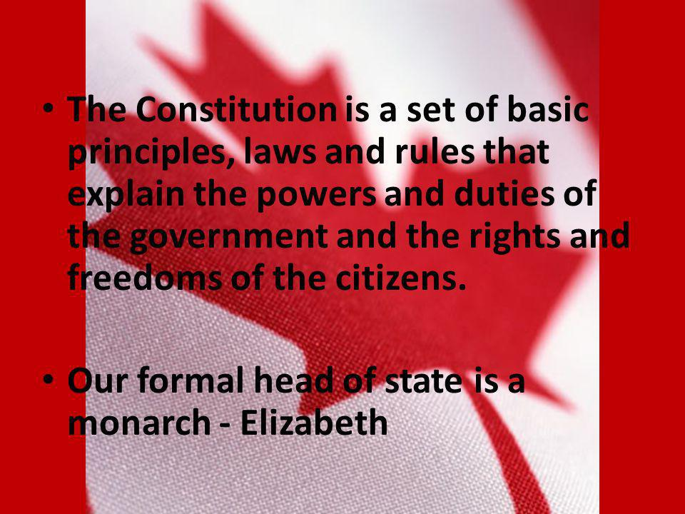 The Constitution is a set of basic principles, laws and rules that explain the powers and duties of the government and the rights and freedoms of the citizens.