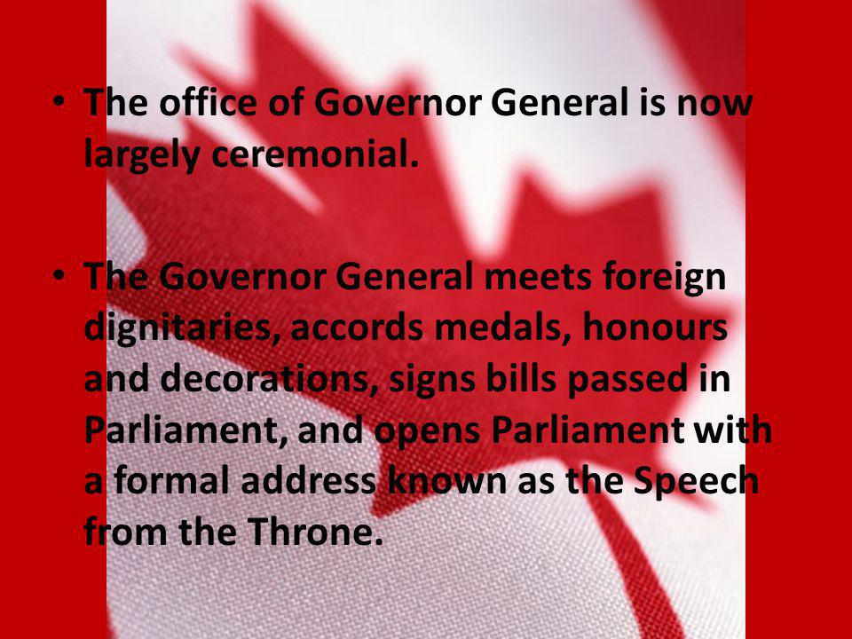 The office of Governor General is now largely ceremonial.