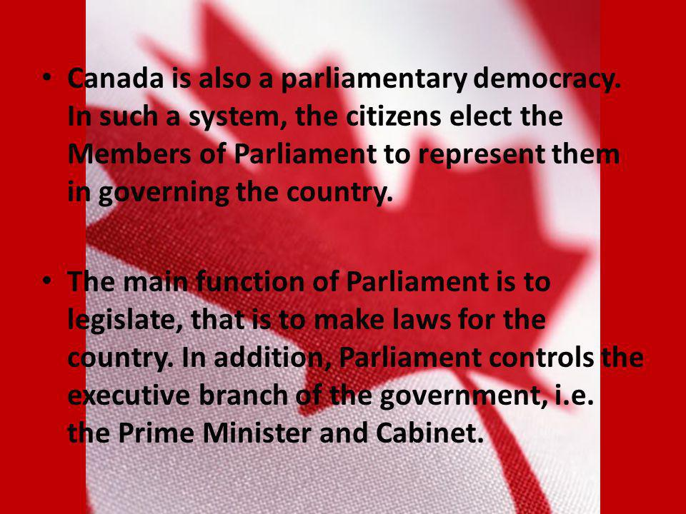Canada is also a parliamentary democracy