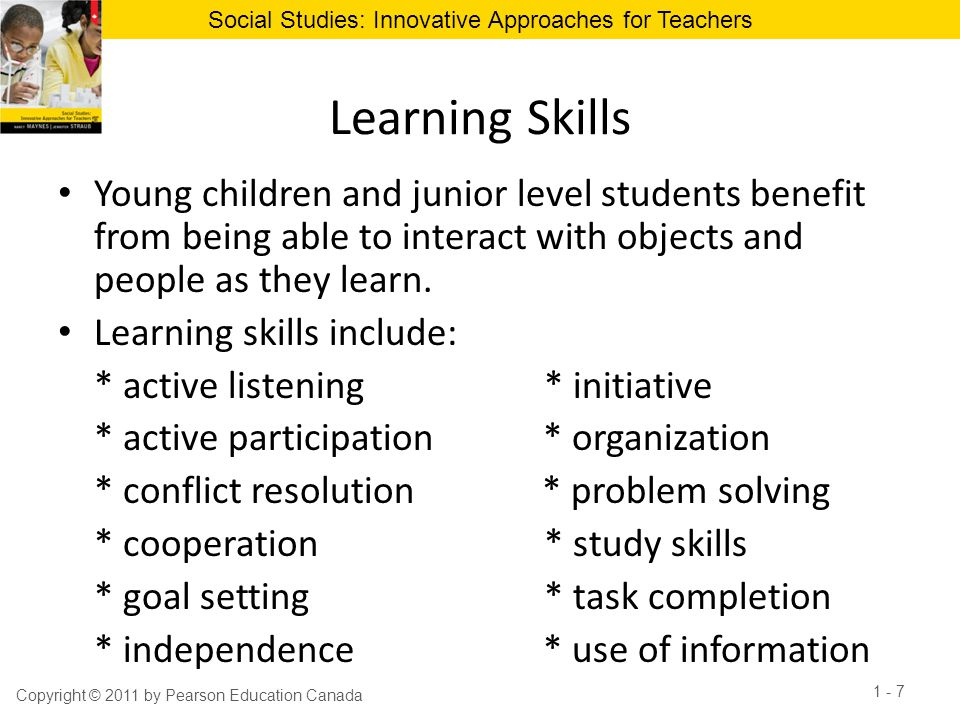 Learning Skills Young children and junior level students benefit from being able to interact with objects and people as they learn.