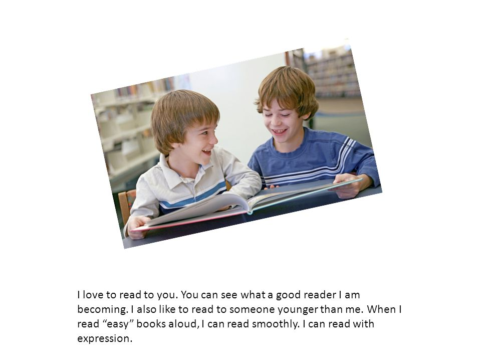 I love to read to you. You can see what a good reader I am becoming