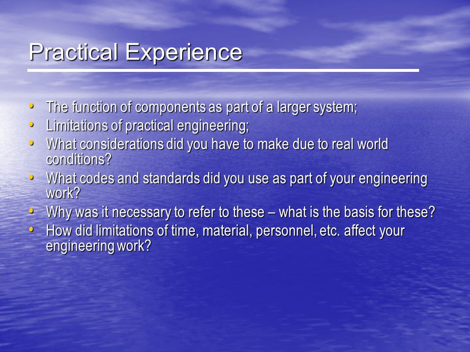 Practical Experience The function of components as part of a larger system; Limitations of practical engineering;