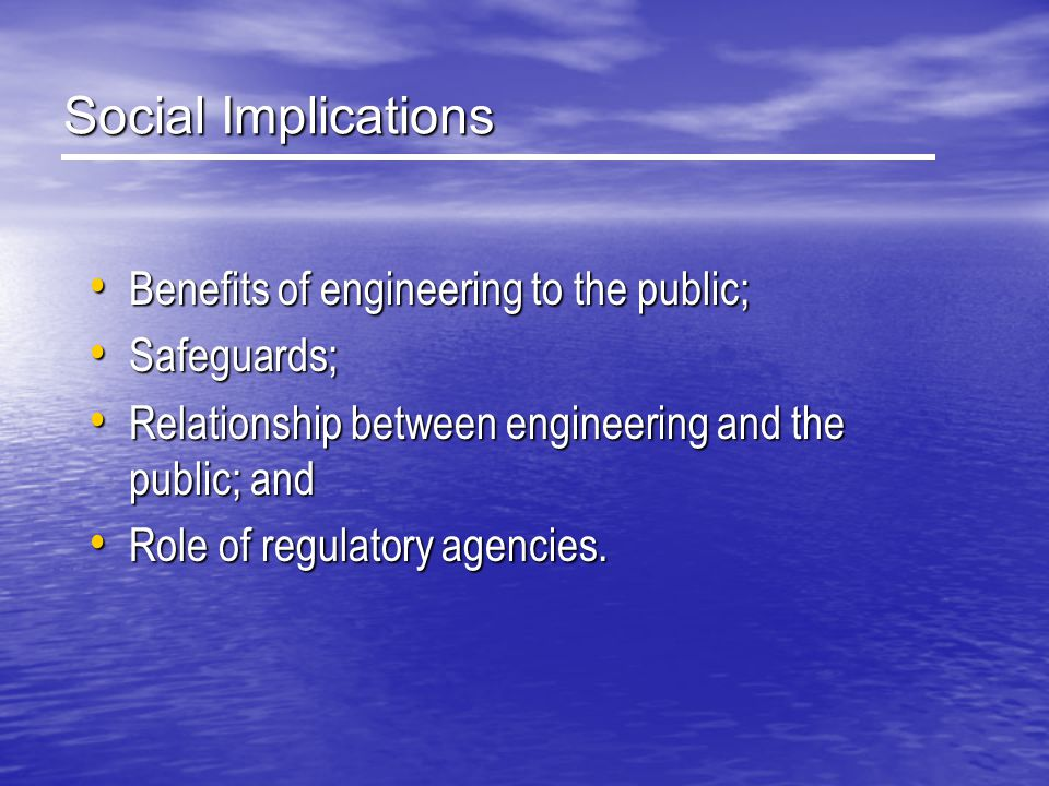 Social Implications Benefits of engineering to the public; Safeguards;