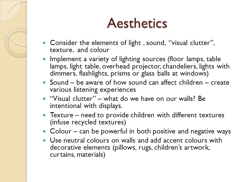 Aesthetics Consider the elements of light , sound, visual clutter , texture, and colour.