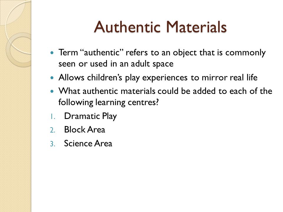 Authentic Materials Term authentic refers to an object that is commonly seen or used in an adult space.