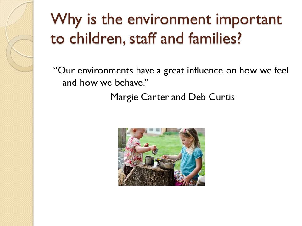 Why is the environment important to children, staff and families