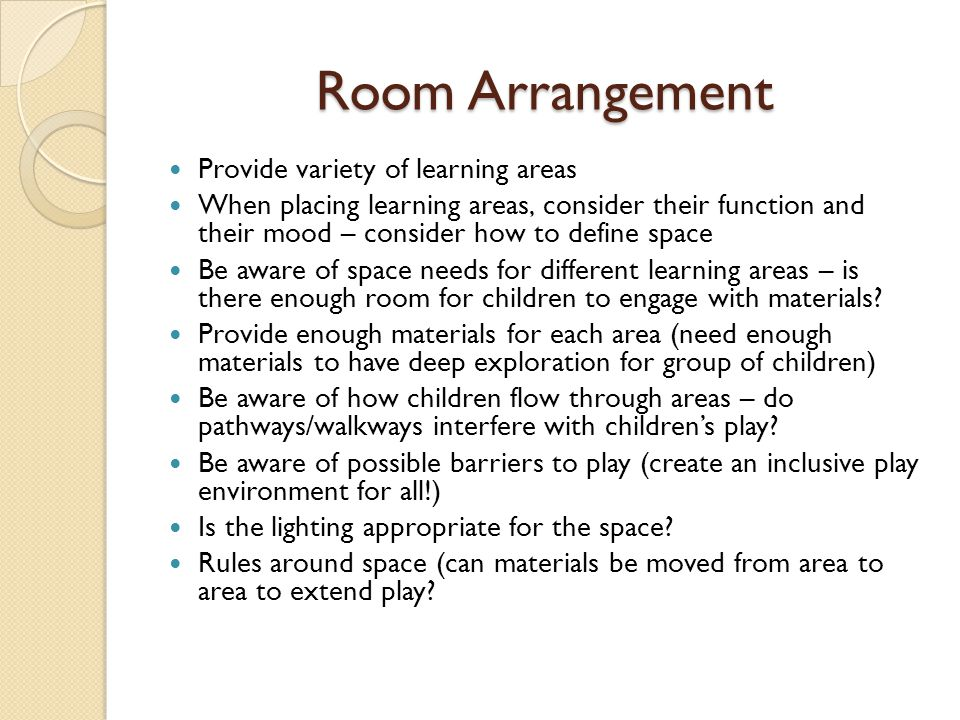 Room Arrangement Provide variety of learning areas