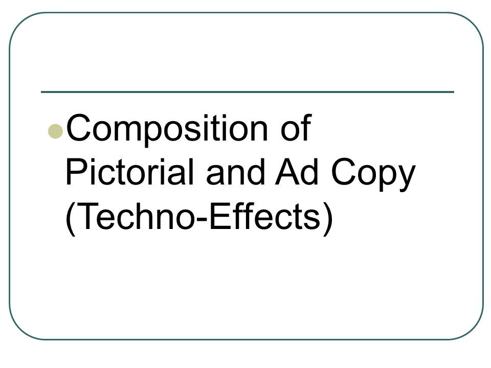 Composition of Pictorial and Ad Copy (Techno-Effects)
