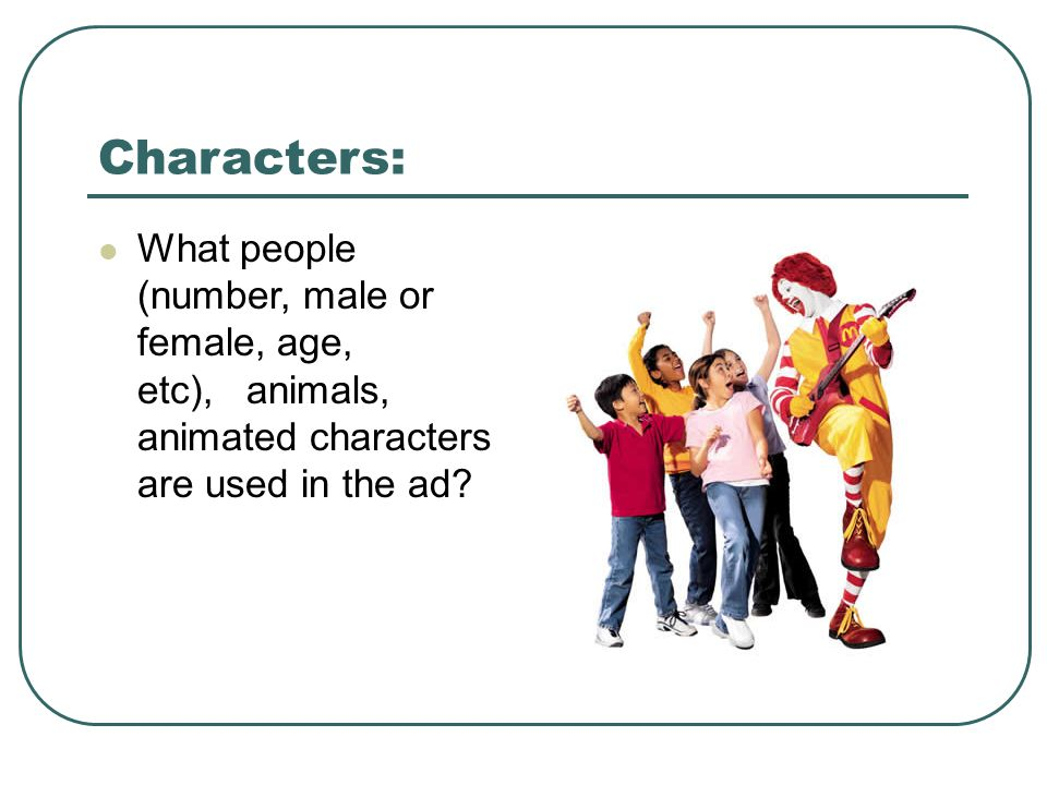 Characters: What people (number, male or female, age, etc), animals, animated characters are used in the ad
