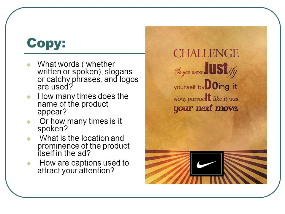 Copy: What words ( whether written or spoken), slogans or catchy phrases, and logos are used