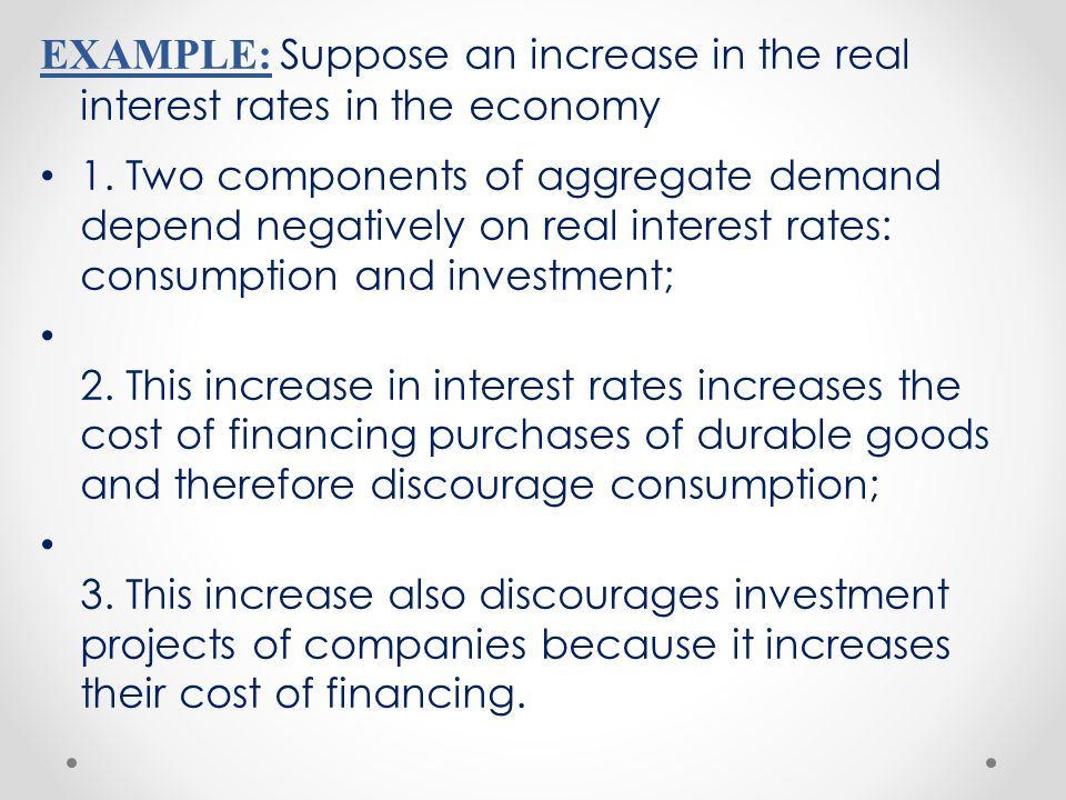 EXAMPLE: Suppose an increase in the real interest rates in the economy
