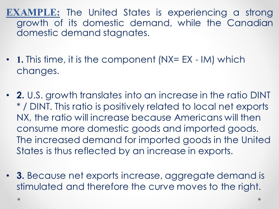 EXAMPLE: The United States is experiencing a strong growth of its domestic demand, while the Canadian domestic demand stagnates.