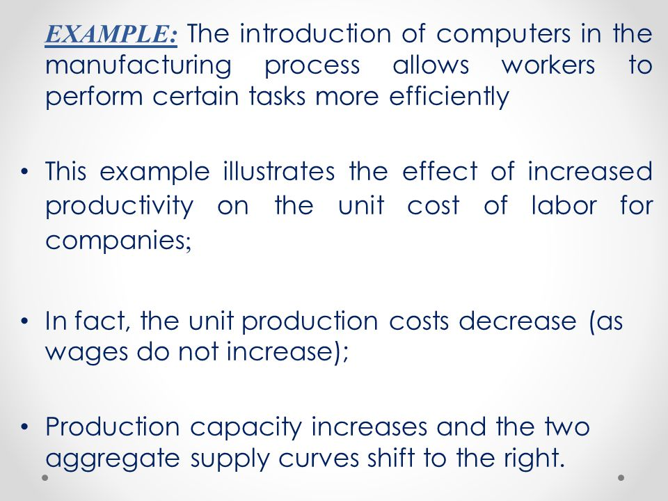 EXAMPLE: The introduction of computers in the manufacturing process allows workers to perform certain tasks more efficiently