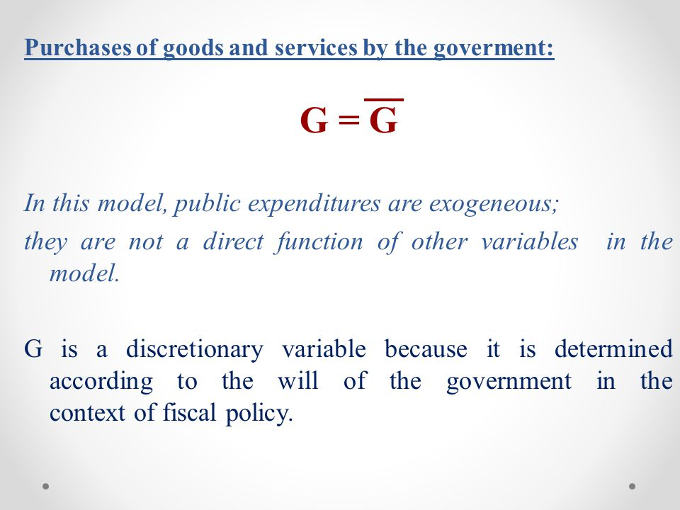 G = G In this model, public expenditures are exogeneous;