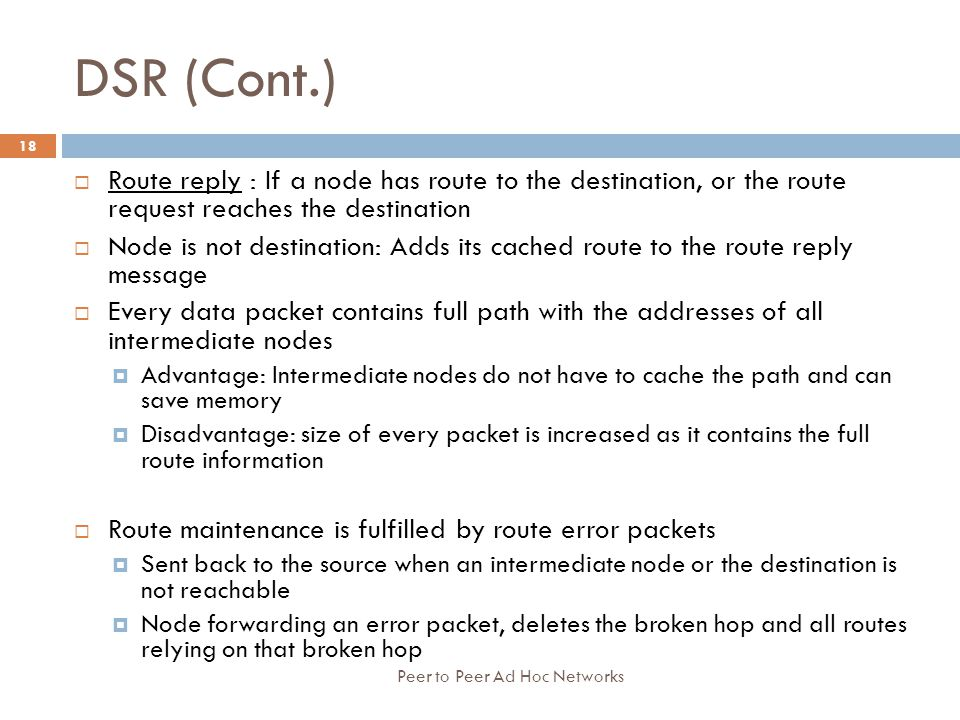 DSR (Cont.) Route reply : If a node has route to the destination, or the route request reaches the destination.