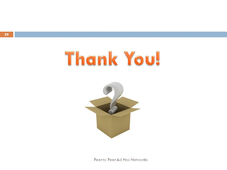 Thank You! Peer to Peer Ad Hoc Networks Peer to Peer Ad Hoc Networks