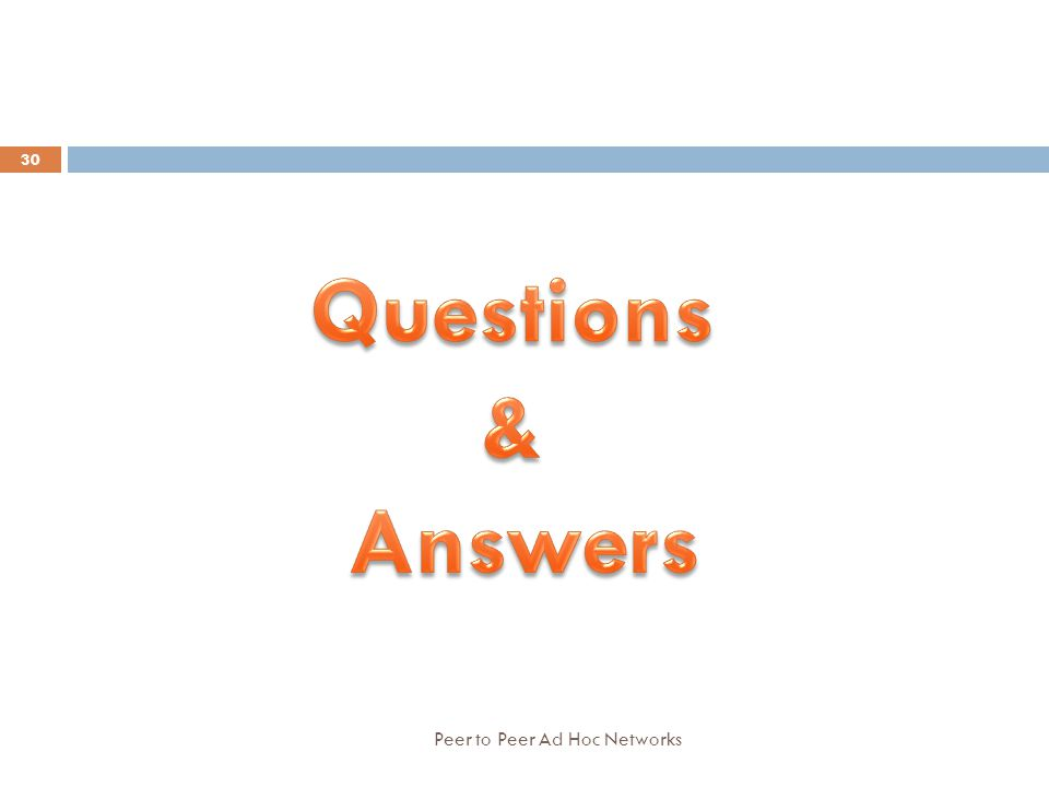Questions & Answers Peer to Peer Ad Hoc Networks