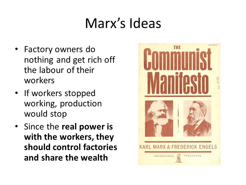 Marx's Ideas Factory owners do nothing and get rich off the labour of their workers. If workers stopped working, production would stop.