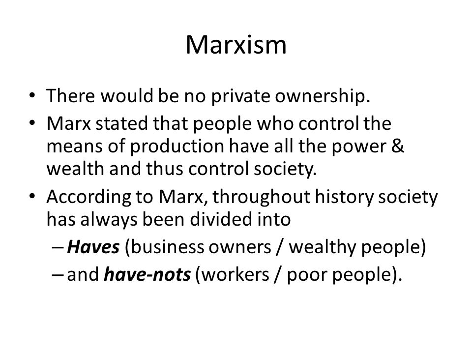 Marxism There would be no private ownership.
