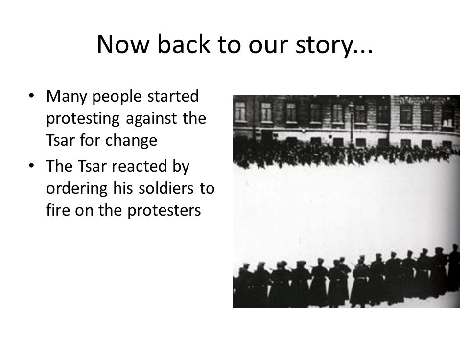 Now back to our story... Many people started protesting against the Tsar for change.
