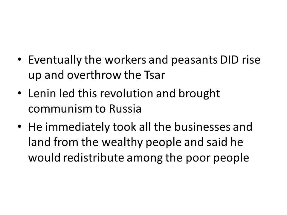 Eventually the workers and peasants DID rise up and overthrow the Tsar