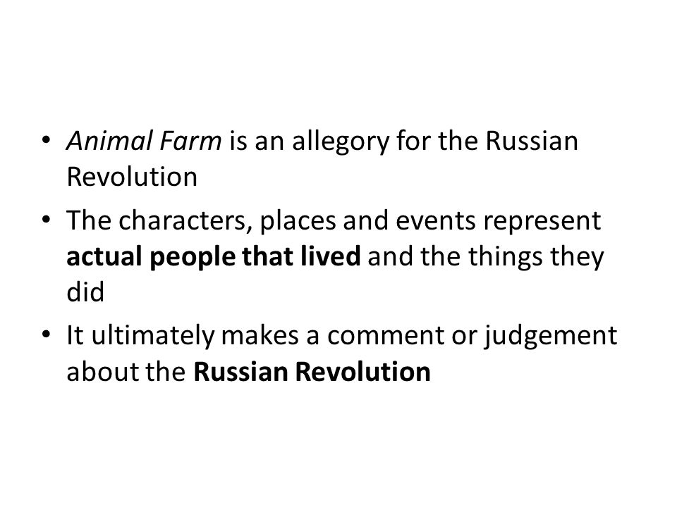 Animal Farm is an allegory for the Russian Revolution