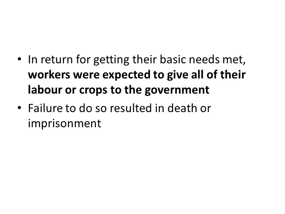 In return for getting their basic needs met, workers were expected to give all of their labour or crops to the government