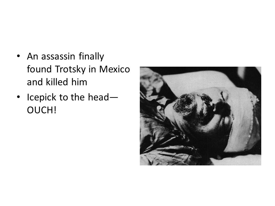 An assassin finally found Trotsky in Mexico and killed him