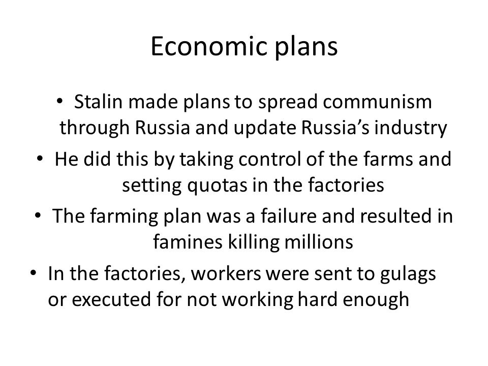 Economic plans Stalin made plans to spread communism through Russia and update Russia's industry.