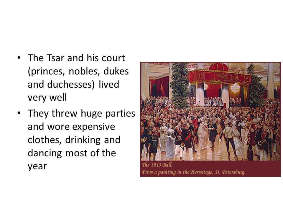 The Tsar and his court (princes, nobles, dukes and duchesses) lived very well