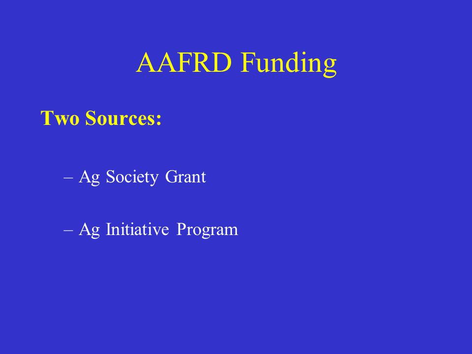 AAFRD Funding Two Sources: Ag Society Grant Ag Initiative Program