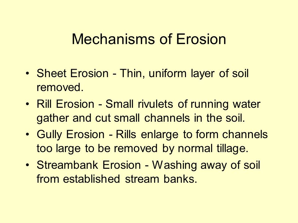 Mechanisms of Erosion Sheet Erosion - Thin, uniform layer of soil removed.