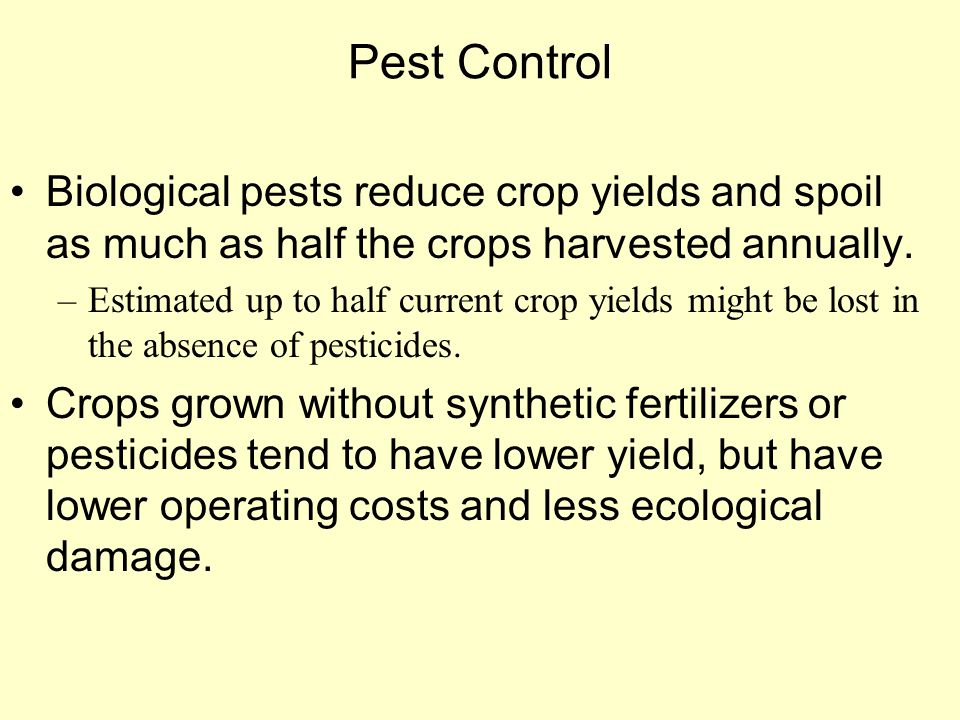 Pest Control Biological pests reduce crop yields and spoil as much as half the crops harvested annually.