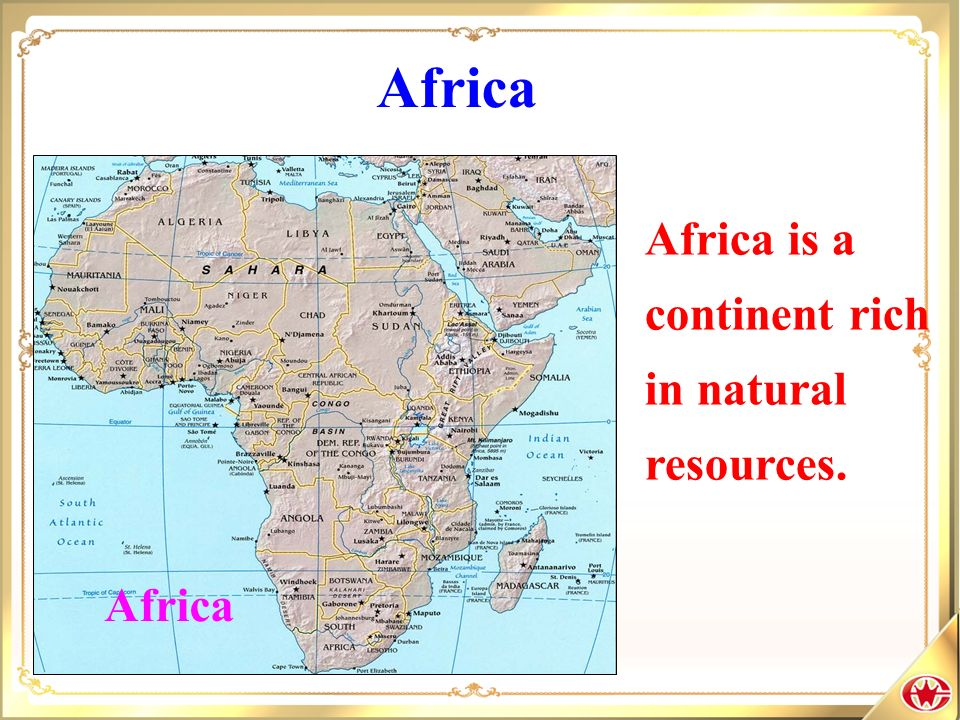 Africa Africa is a continent rich in natural resources. Africa