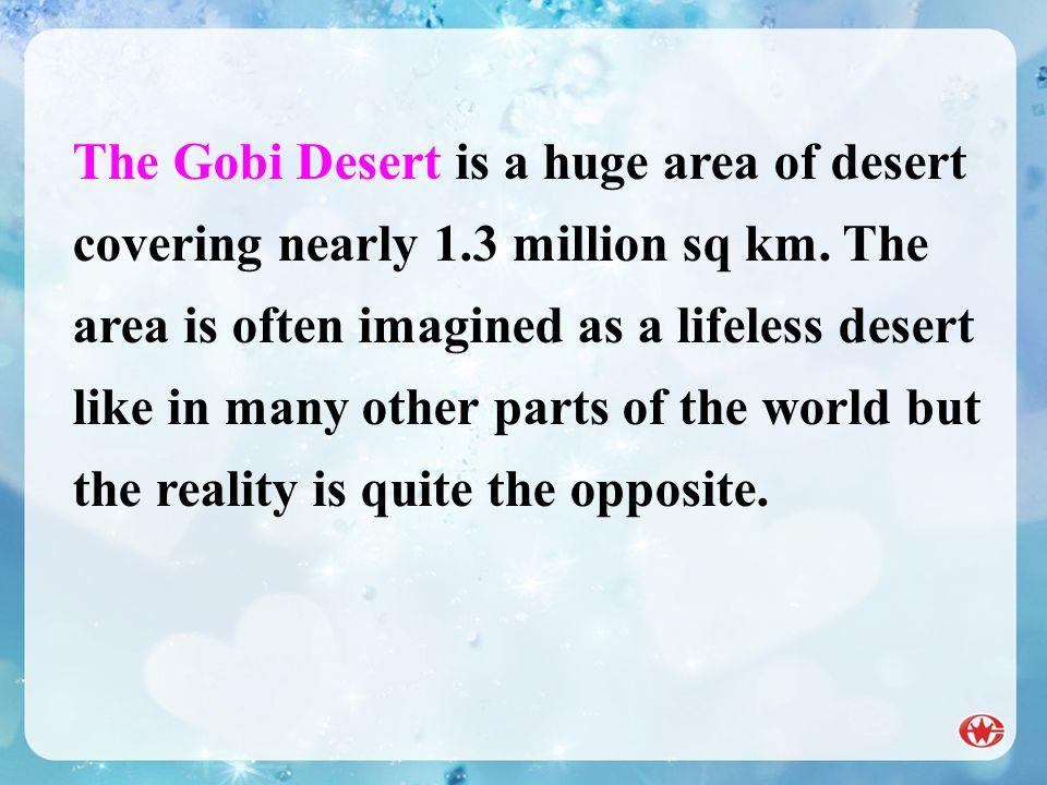 The Gobi Desert is a huge area of desert covering nearly 1