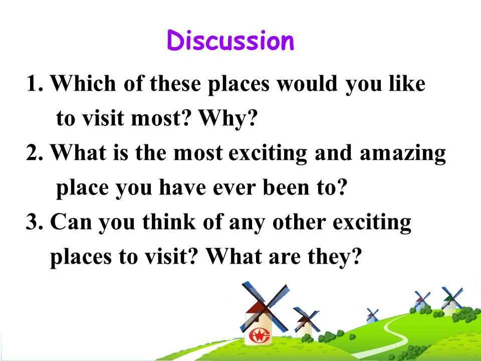 Discussion 1. Which of these places would you like to visit most Why