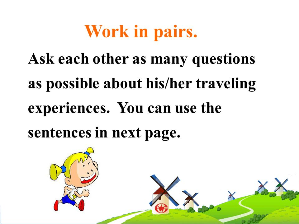 Work in pairs.Ask each other as many questions as possible about his/her traveling experiences.