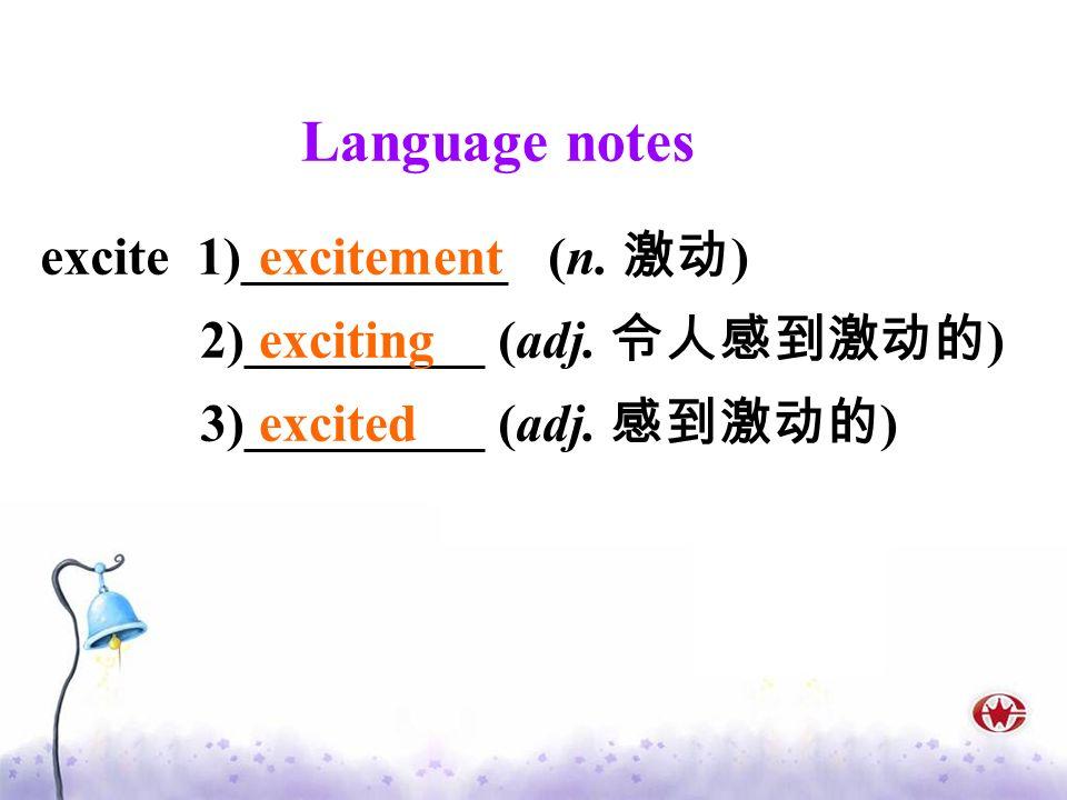 Language notes excite 1)__________ (n. 激动) 2)_________ (adj. 令人感到激动的)