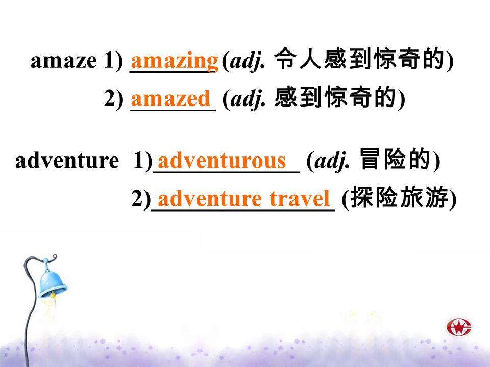 amaze 1) _______ (adj. 令人感到惊奇的)