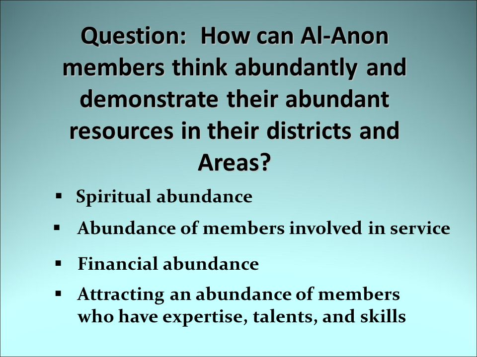 Question: How can Al-Anon members think abundantly and demonstrate their abundant resources in their districts and Areas