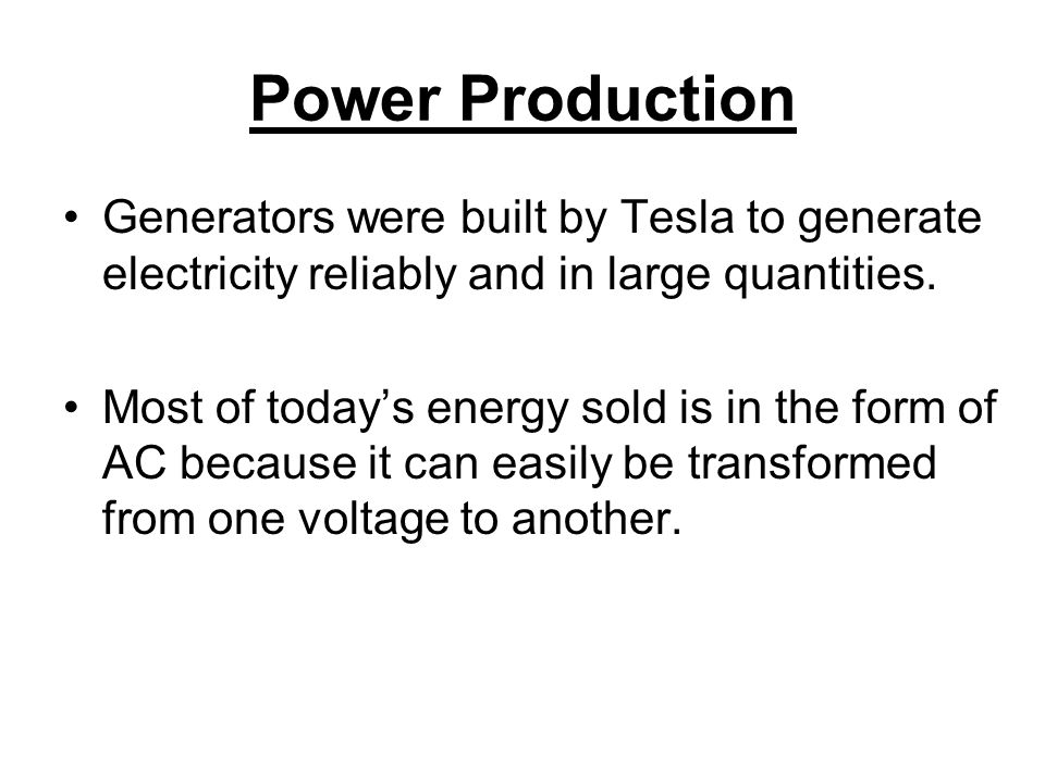 Power Production Generators were built by Tesla to generate electricity reliably and in large quantities.