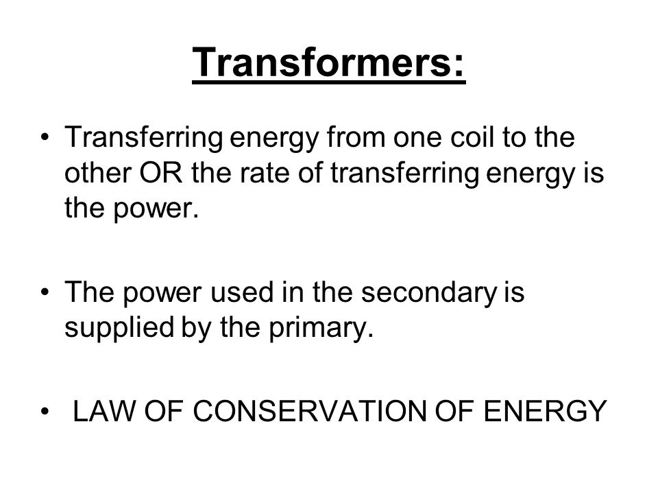 Transformers: Transferring energy from one coil to the other OR the rate of transferring energy is the power.