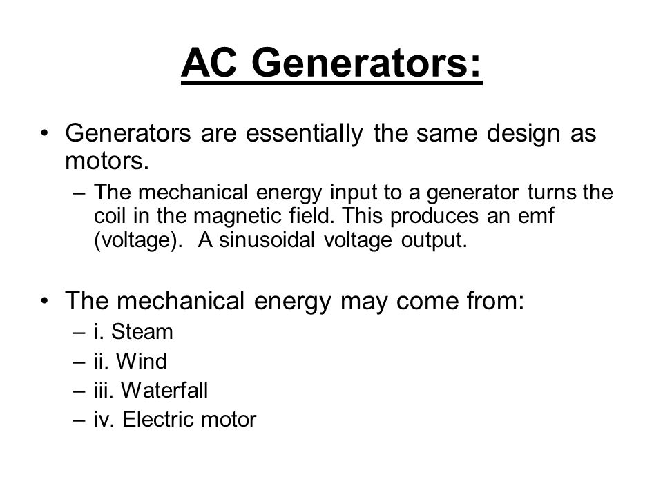 AC Generators: Generators are essentially the same design as motors.