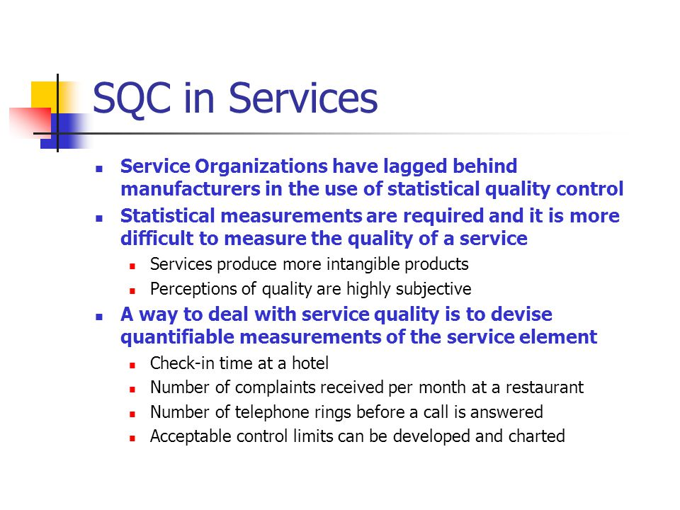 SQC in Services Service Organizations have lagged behind manufacturers in the use of statistical quality control.