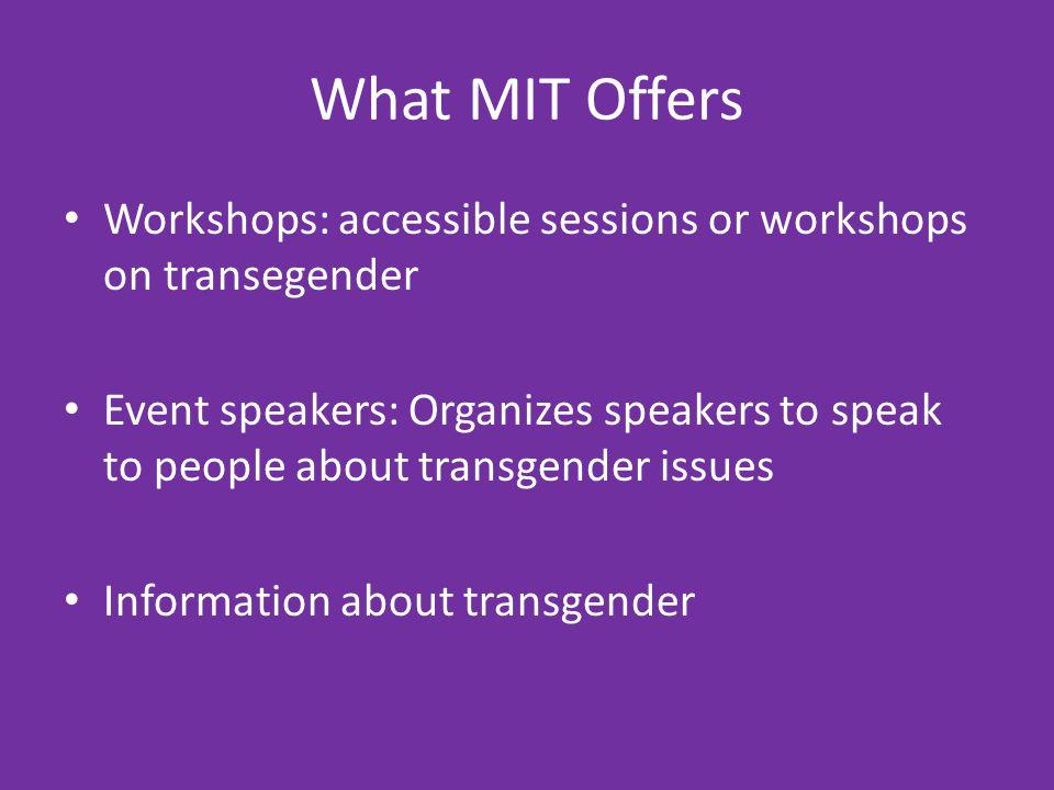 What MIT Offers Workshops: accessible sessions or workshops on transegender.