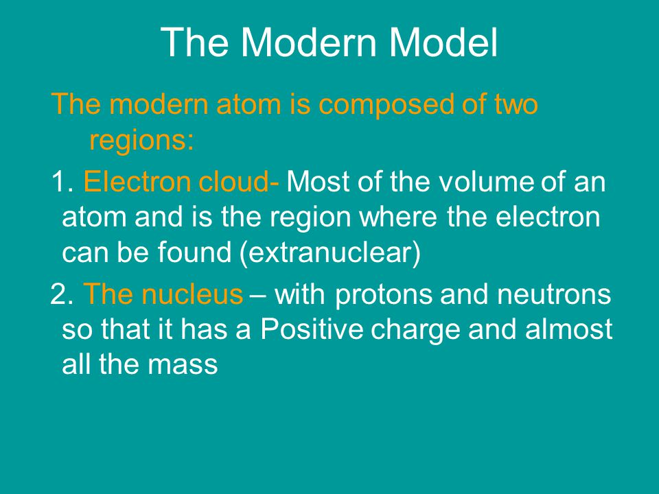 The Modern Model The modern atom is composed of two regions: