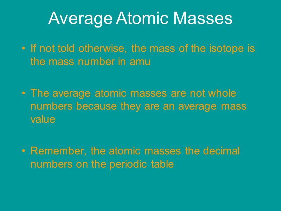 Average Atomic Masses If not told otherwise, the mass of the isotope is the mass number in amu.