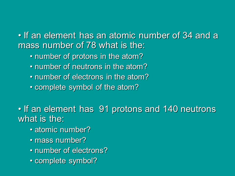 If an element has 91 protons and 140 neutrons what is the:
