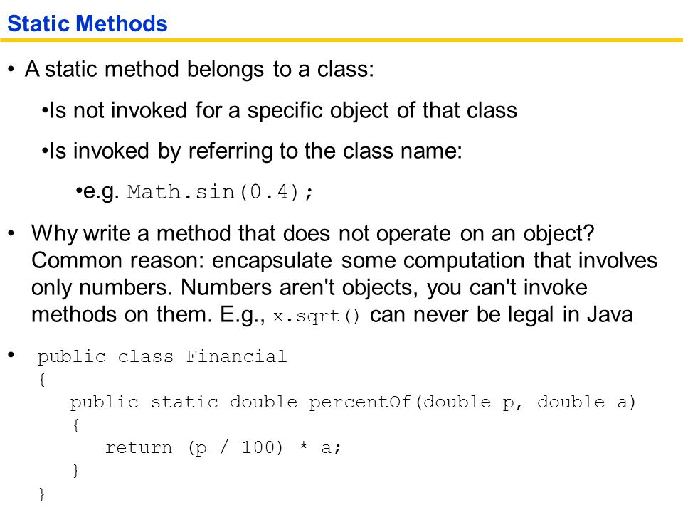 Static Methods A static method belongs to a class: Is not invoked for a specific object of that class.